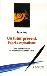 Feriasdhiver.fr Un futur présent, l'après-capitalisme - Un essai d'interprétation du mouvement historique actuel Image