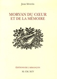 Jean Séverin - Morvan du coeur et de la mémoire.