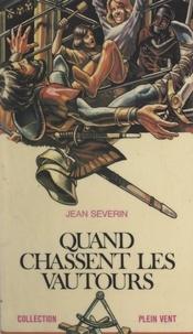 Jean Séverin et André Massepain - Quand chassent les vautours.