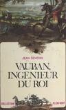 Jean Séverin et André Massepain - Vauban, ingénieur du roi.