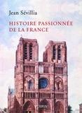 Jean Sévillia - Histoire passionnée de la France.