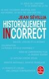Jean Sévillia - Historiquement incorrect.