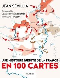 Jean Sévillia et Jean-François Ségard - L'histoire inédite de la France en 100 cartes.