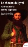 Jean Sévillia - Le chouan du Tyrol - Andreas Hofer contre Napoléon.