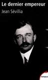 Jean Sévillia - Le dernier empereur - Charles d'Autriche (1887-1922).