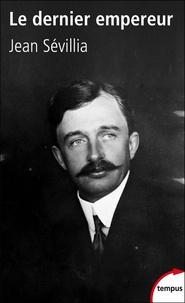 Le dernier empereur- Charles d'Autriche 1887-1922 - Jean Sévillia  
