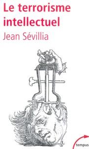 Jean Sévillia - Le terrorisme intellectuel - De 1945 à nos jours.