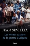 Jean Sévillia - Les vérités cachées de la Guerre d'Algérie.
