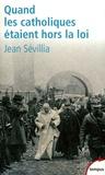 Jean Sévillia - Quand les catholiques étaient hors la loi.