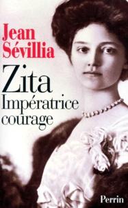 Jean Sévillia - Zita, impératrice courage - 1892-1989.