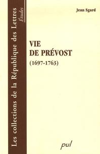 Jean Sgard - Vie de Prévost (1697-1763).