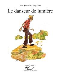 Jean Siccardi et Joly Guth - Le danseur de lumière.