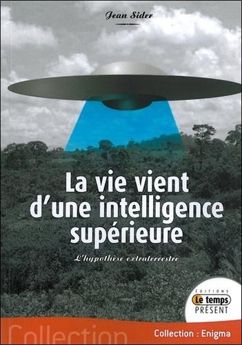 Jean Sider - La vie vient d'une intelligence supérieure.
