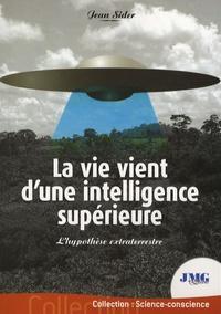 Jean Sider - La vie vient d'une intelligence supérieure - L'hypothèse extraterrestre.