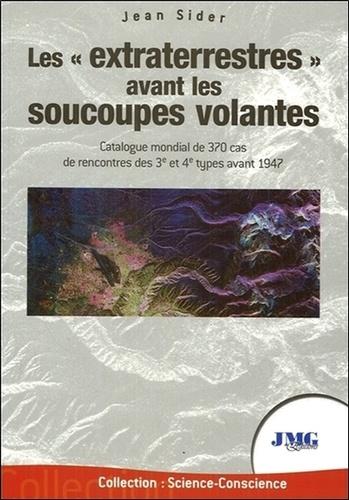 """Jean Sider - Les """"extraterrestres"""" avant les soucoupes volantes - Catalogue mondial de 370 cas de rencontres des 3e et 4e type."""