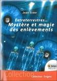 """Jean Sider - OVNIS: La magie des enlèvements extraterrestres - Comment des gens apparemment sains d'esprit sont conduits à raconter d'incroyables """"histoires de fous""""."""