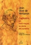 Jean Silve de Ventavon - Cagliostro, un franc-maçon au siècle des Lumières.