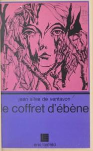 Jean Silve de Ventavon - Le coffret d'ébène.