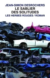 Jean-Simon DesRochers - Le sablier des solitudes.