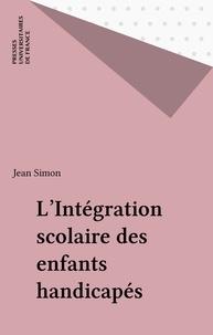 Jean Simon - L'Intégration scolaire des enfants handicapés.