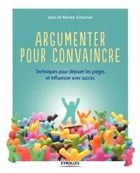 Jean Simonet et Renée Simonet - Argumenter pour convaincre - Techniques pour déjouer les pièges et influencer avec succès.