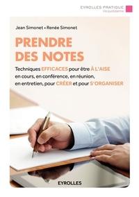 Jean Simonet - Prendre des notes - Techniques efficaces pour être à l'aise en cours, en conférence, en réunion, en entretien, pour créer et pour s'organiser.