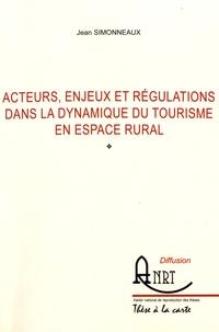 Jean Simonneaux - Acteurs, enjeux et régulations dans la dynamique du tourisme en espace rural.
