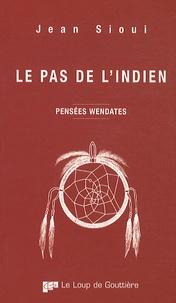 Jean Sioui - Le pas de l'indien - Pensées Wendates.