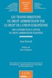 Jean Sirinelli - Les transformations du droit administratif par le droit de l'union européenne - Une contribution à l'étude du droit administratif européen.