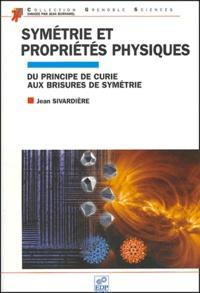 Jean Sivardière - Symétrie et propriétés physiques - Du principe de Curie aux brisures de symétrie.