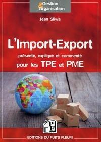 Jean Sliwa - L'import-export présenté, expliqué et commenté pour les TPE et PME.