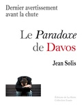 Jean Solis - Le Paradoxe de Davos - Dernier avertissement avant la chute.