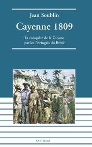 Jean Soublin - Cayenne 1809 - La conquête de la Guyane par les Portugais du Brésil.
