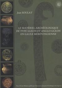 Jean Soulat - Le matériel archéologique de type saxon et anglo-saxon en Gaule mérovingienne.
