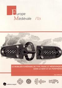 Jean Soulat - Le mobilier funéraire de type franc et mérovingien dans le Kent et sa périphérie.