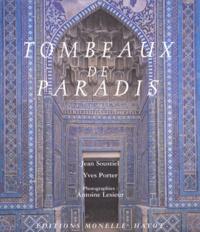 Jean Soustiel et Yves Porter - Tombeaux de Paradis - Le Shâh-e Zende de Samarcande et la céramique architecturale d'Asie centrale.
