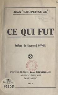 Jean Souvenance et Louis Grégoire - Ce qui fut.