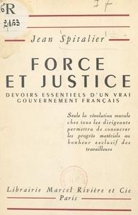 Jean Spitalier - Force et justice - Devoirs essentiels d'un vrai gouvernement français.