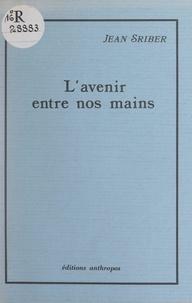Jean Sriber - L'avenir entre nos mains - Sursaut ou déclin de la France.