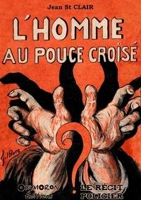 Jean St Clair - L'homme au pouce croisé.