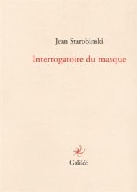 Jean Starobinski - Interrogatoire du masque.