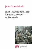 Jean Starobinski - Jean-Jacques Rousseau, la transparence et l'obstacle. (suivi de) Sept essais sur Rousseau.