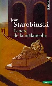 Jean Starobinski - L'Encre de la mélancolie.