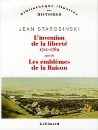 Jean Starobinski - L'invention de la liberté 1700-1789 - Suivi de 1789 Les emblèmes de la raison.