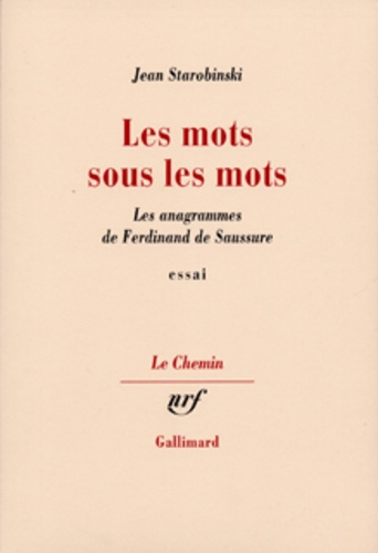Jean Starobinski - Les mots sous les mots - Les anagrammes de Ferdinand de Saussure.
