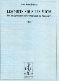 Jean Starobinski - Les mots sous les mots - Les anagrammes de Ferdinand de Saussure (1971).