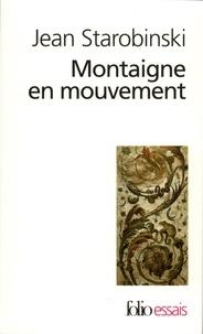 Jean Starobinski - Montaigne en mouvement.