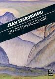 Jean Starobinski - Un destin solidaire - A l'écoute du Pacte de la Grande Prière des Confédérés.