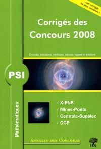 Histoiresdenlire.be Mathématiques PSI - Corrigés des concours 2008 X-ENS, Mines-Ponts, Centrale-Supélec, CCP Image