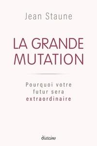 Jean Staune - La Grande Mutation - Pourquoi votre futur sera extraordinaire.